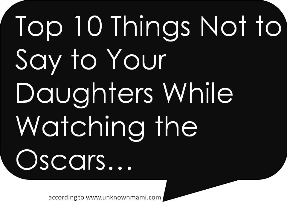 Top 10 Things You Shouldn't Say To Your Daughter's While Watching the Oscars