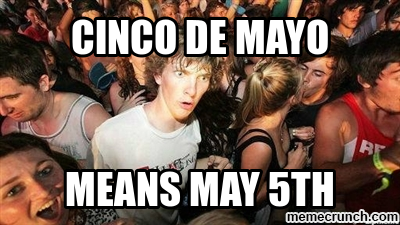 Cinco de Mayo means May 5th meme