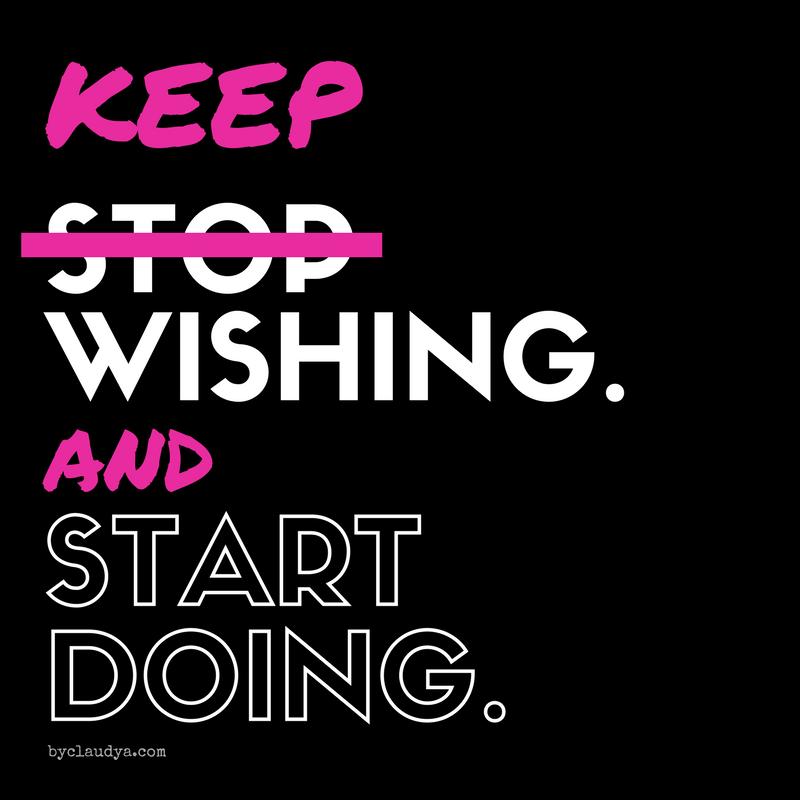 Keep wishing and start doing