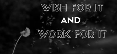 Wish for it and work for it