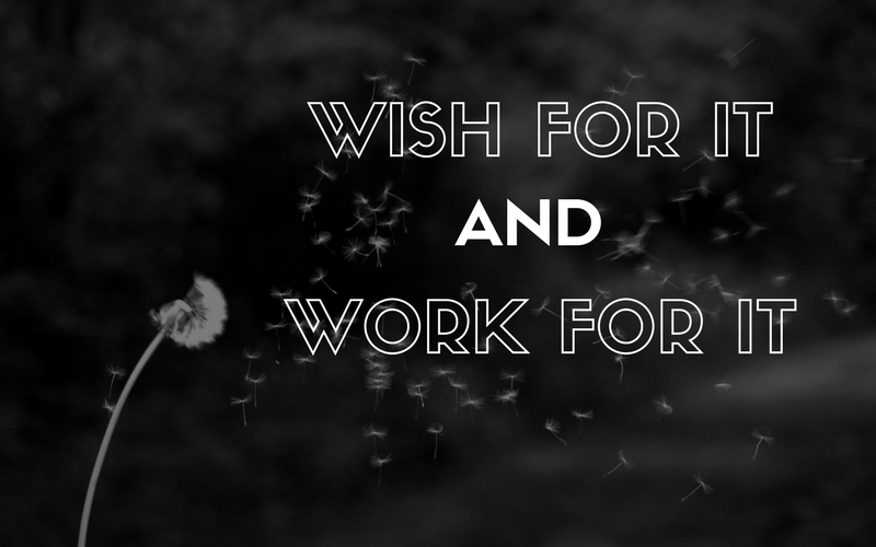 Wish for It and Work for It (Wednesday Wishes)