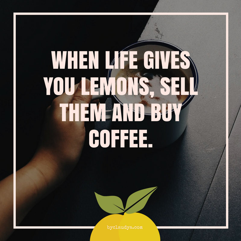 If life gives you lemons, sell them and buy coffee meme