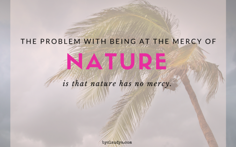 We Must Be Merciful Because Nature Has No Mercy