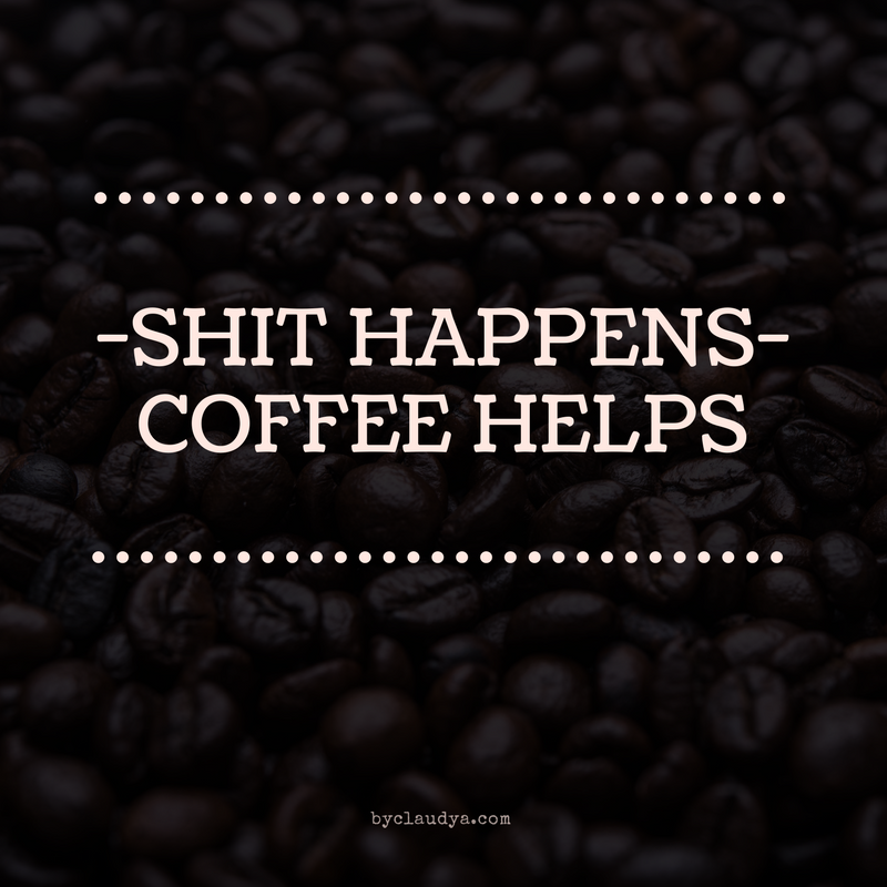 Shit happens, coffee helps