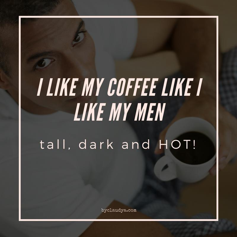 I like my coffee like I like my men meme
