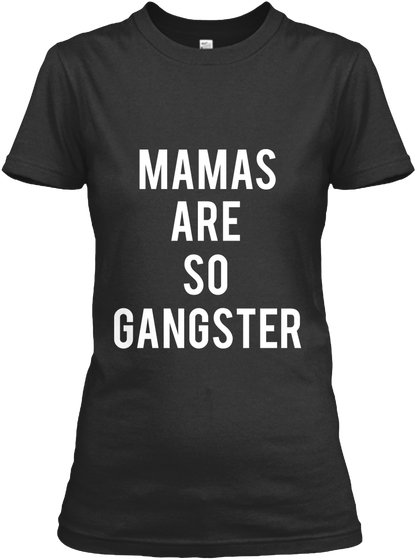 Mamas Are So Gangster T-Shirt