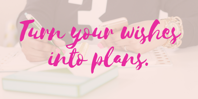 Turn your wishes into plans